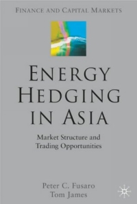 Energy Hedging in Asia : Market Structure and Trading Opportunites (Finance and Capital Markets) 2005 г ISBN 1403934681 инфо 2871m.
